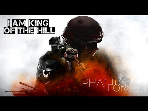 I am king of the hill - Phantom Forces