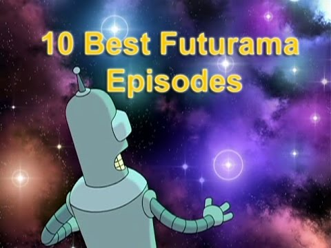 Top 10 Best Futurama Episodes of all Time